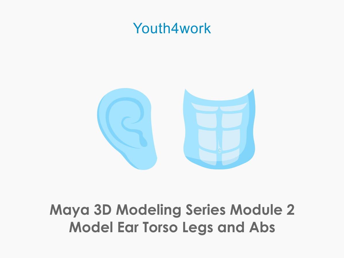 Maya 3D Modeling Series Module 2  Model Ear, Torso, Legs and Abs