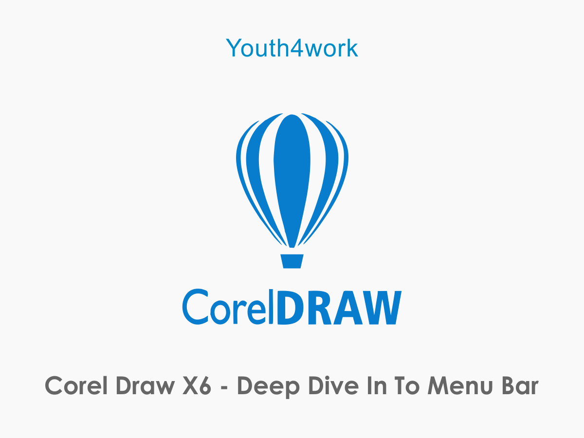 Corel Draw X6 - Deep Dive in to Menu Bar