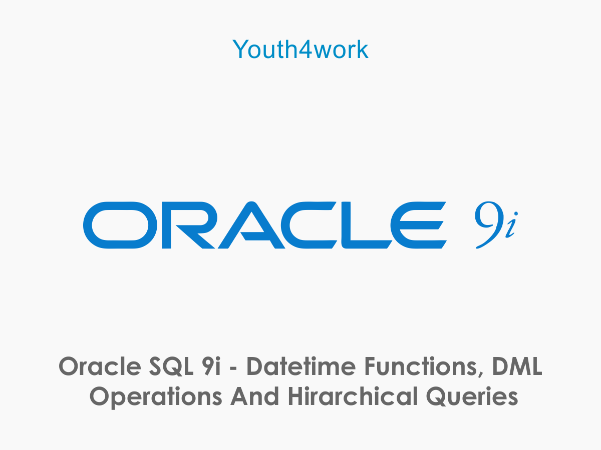 Oracle SQL 9i - Datetime Functions DML Operations and Hirarchical Queries