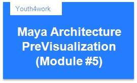 Maya Architecture PreVisualization (Module #5)