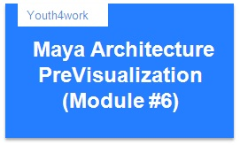 Maya Architecture PreVisualization Module 6