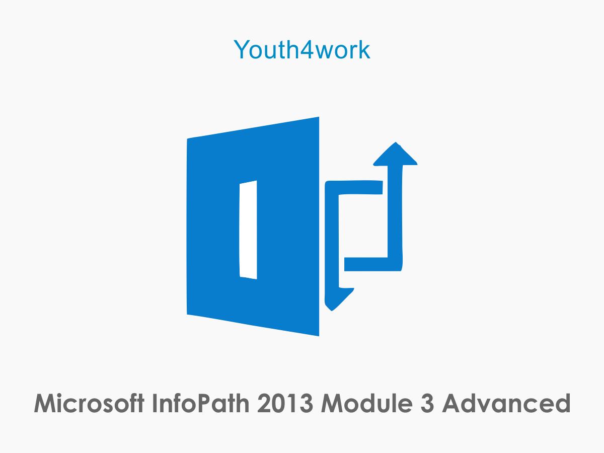 Microsoft InfoPath 2013 Module 3 Advanced