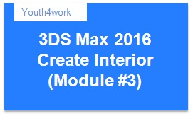 3DS Max 2016 Create Interior Module 3