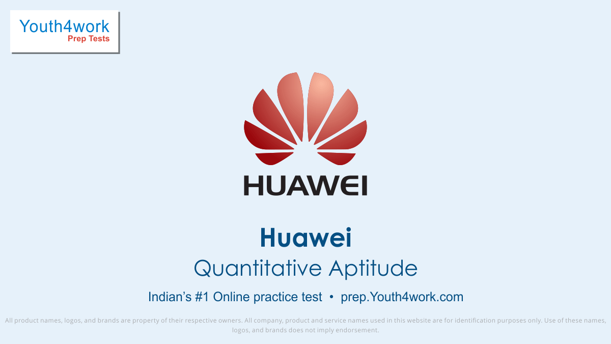 Huawei quantitative aptitude questions, Huawei placement qa, Huawei Placement Papers, huawei exam Pattern for quantitative aptitude, huawei qa Sample paper, huawei Test for qa, huawei qa Questions, Huawei quantitative aptitude Mock Test, Huawei Free Online Test for qa, Huawei qa Practice Test, qa Sa
