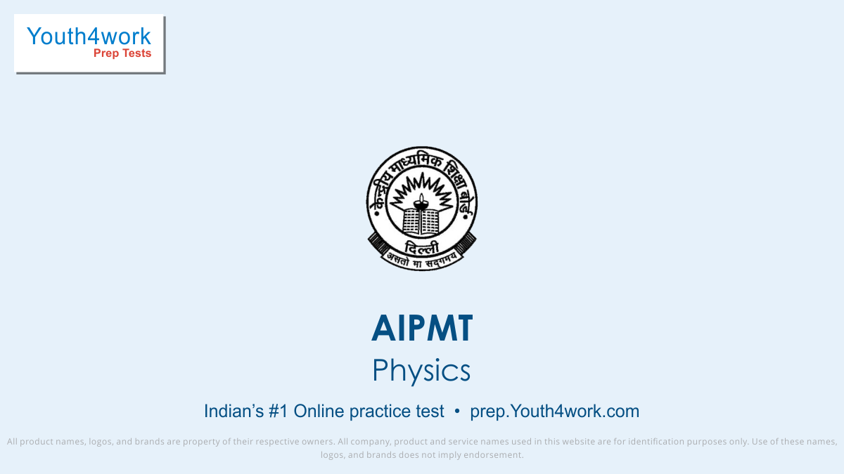 aipmt physics preparations, aipmt physics questions with answers, aipmt free mock test series, aipmt mock test online, online preparations for aipmt, physics question bank for aipmt, previous year physics questions for aipmt, aipmt sample papers, practice test of physics for aipmt