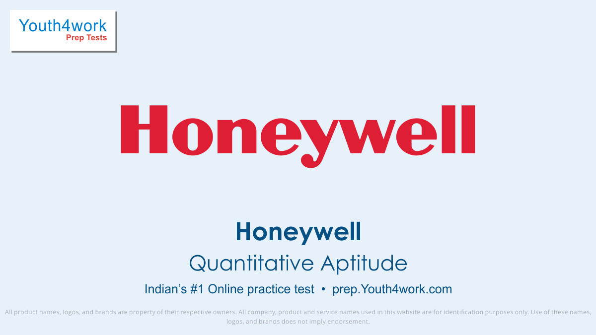 Honeywell, Placement, Papers, Pattern, Samples, Interview, Tests, Exam, Questions, Answers, Explanation, Honeywell Mock Test, Honeywell Free Online Test, Honeywell Practice Test, Sample Papers, Model Test Papers, quantitative test