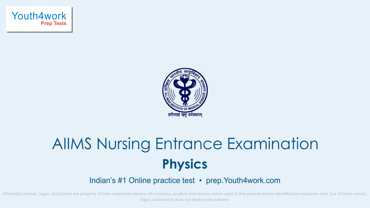 Physics questions with answers, Physics mock test for preparation, physics AIIMS Nursing Entrance Examination, aiims online mock test, free mock test for aiims, AIIMS Medical Test, aiims online test, aiims free online tests, aiims sample papers, aiims question bank, aiims mock test papers