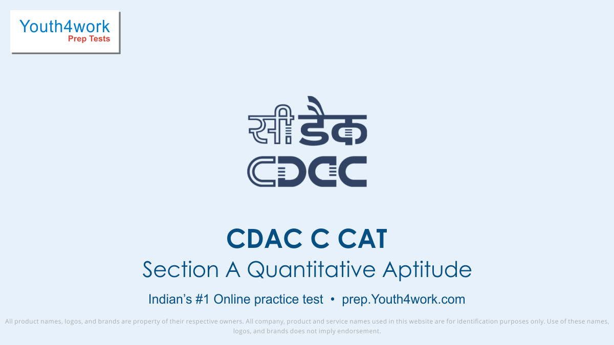 Section A  Quantitative Aptitude, CDAC C CAT, Mock Test, Syllabus, Pattern, Practice Questions, Previous Year Papers, Entrance Exam, Sample Papers, Centre for Development of Advanced Computing, CDAC Common Admission Test