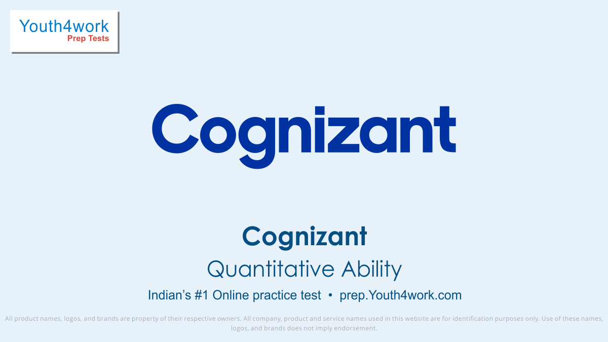 Quantitative Ability, Cognizant Placement Papers, qa questions and answers with explanation, fully solved placement qa questions, qa Interview questions, important qa questions of placement, cognizant questions