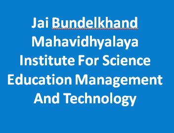 JBMISEMT-Jai Bundelkhand Mahavidhyalaya Institute For Science Education Management And Technology