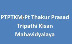 PTPTKM-Pt Thakur Prasad Tripathi Kisan Mahavidyalaya