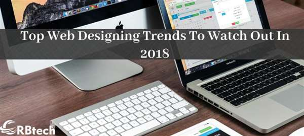 Top Web Designing Trends To Watch Out In 2018