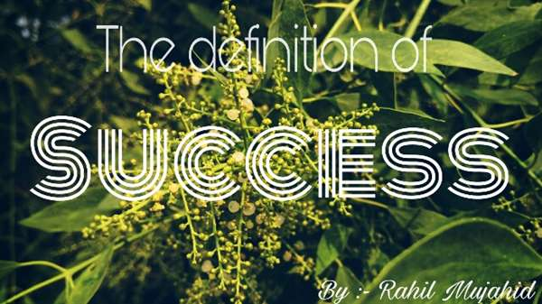 The definition of success ...!! by Rahil mujahid