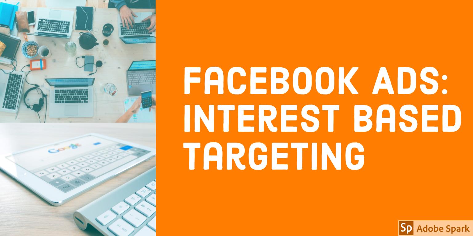Facebook Ads: Interest Based Targeting