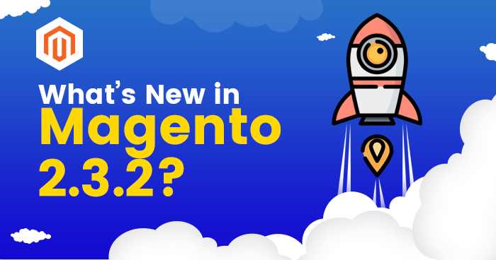 What's New In Magento 2.3.2 ?